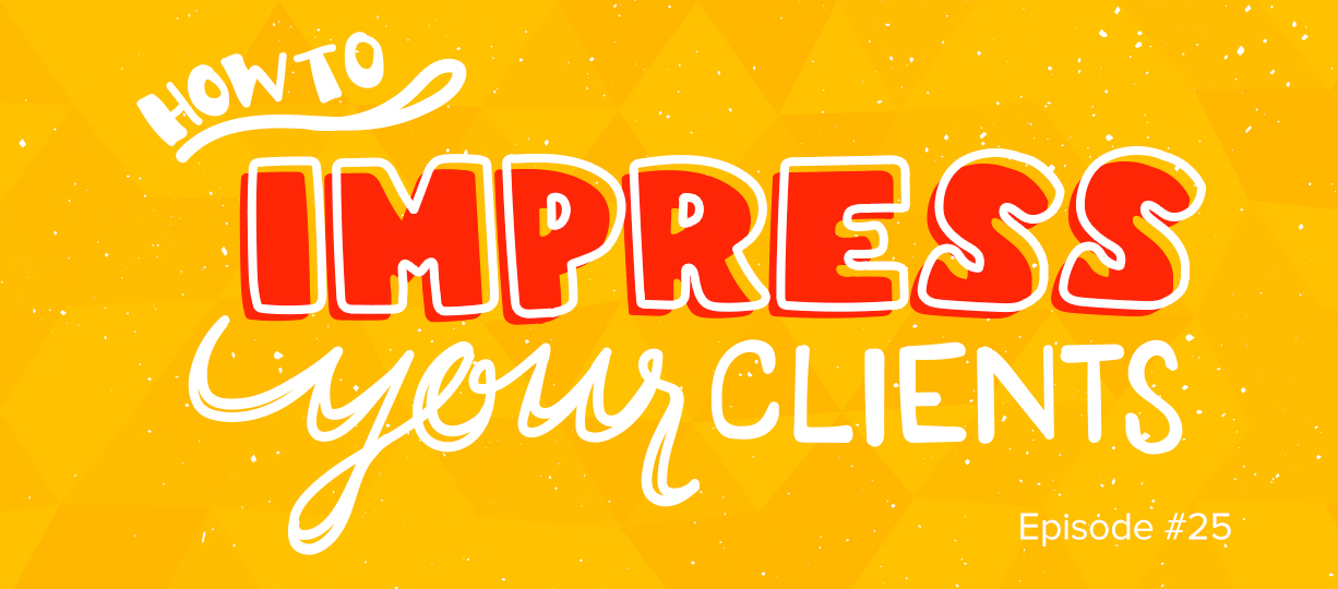 How to Impress Your Clients