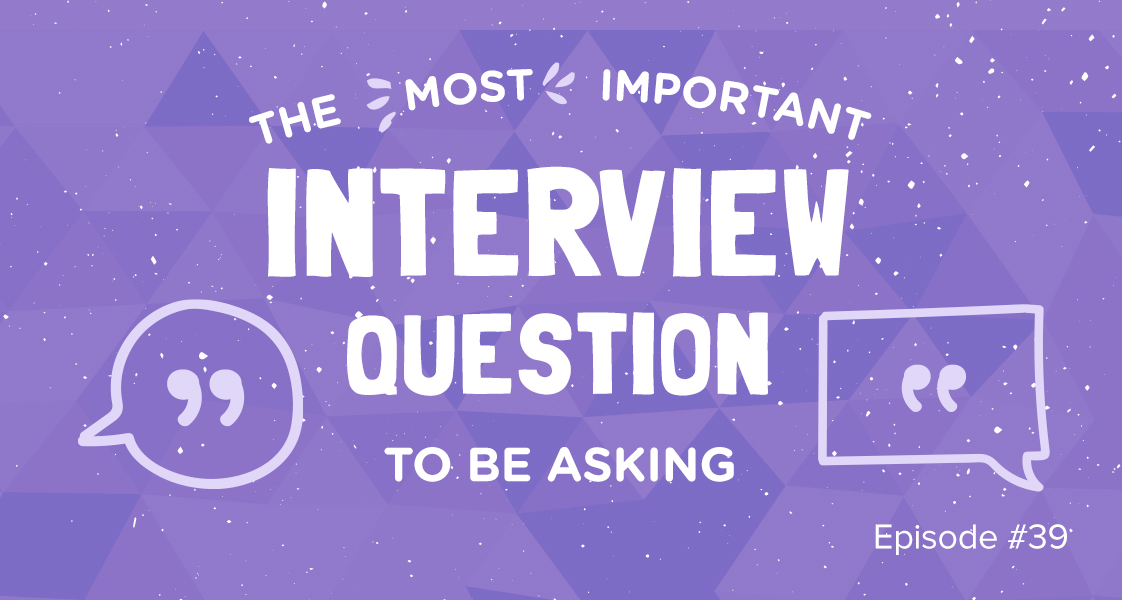 The Most Important Interview Question You Need to be Asking