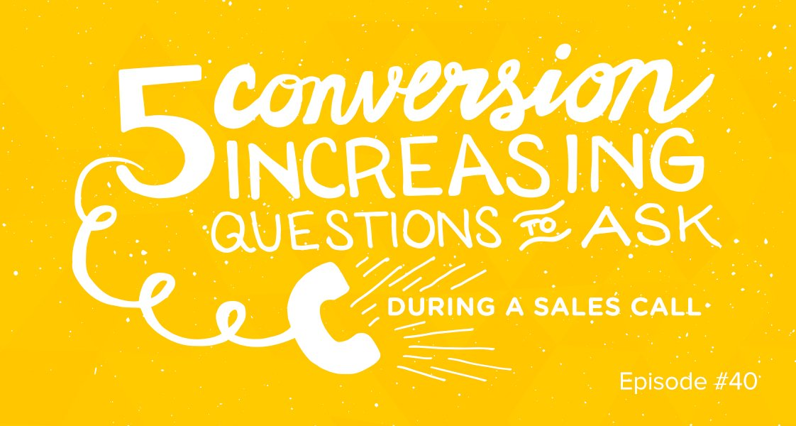5 Conversion Increasing Questions to Ask During a Sales Call