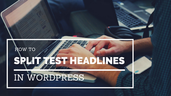 GB 105 - How To Split Test Your Headlines In WordPress