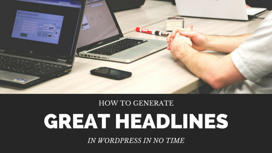 GB 106 - How To Generate GREAT Headlines In WordPress In No Time