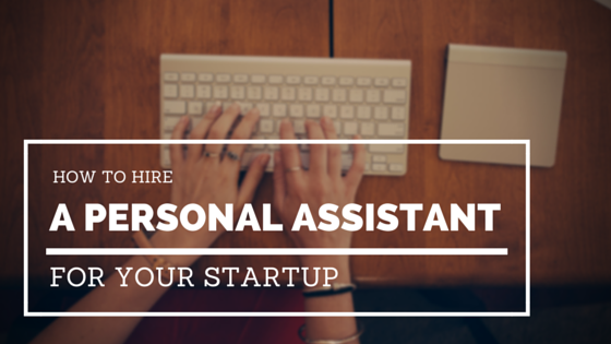 how to hire a personal assistant for your startup
