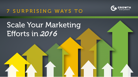 7 Surprising Ways To Scale Your Marketing Efforts in 2016