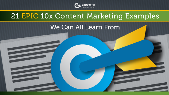 21 EPIC 10x Content Marketing Examples We Can All Learn From