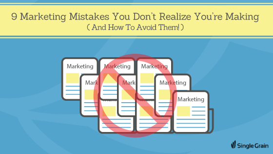 9 Marketing Mistakes You Don't Realize You're Making