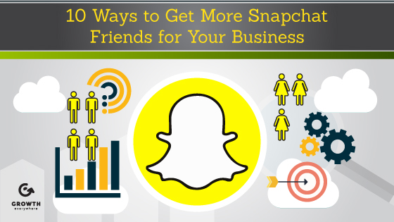 GE 10 Ways to Get More Snapchat Friends for Your Business
