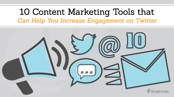 GE 10 Content Marketing Tools that Can Help You Increase Engagement on Twitter