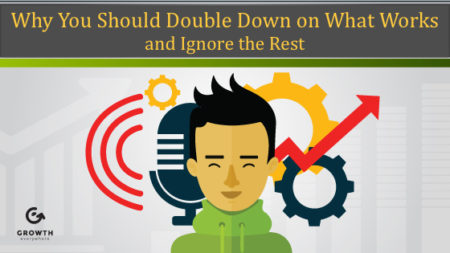 Why You Should Double Down on What Works and Ignore the Rest