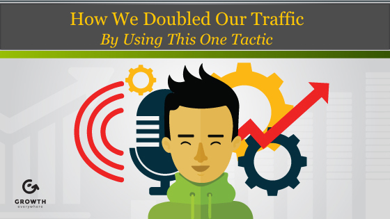 How We Doubled Our Traffic by Using This One Tactic