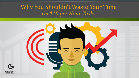 Why You Shouldn't Waste Your Time on $10 per Hour Tasks