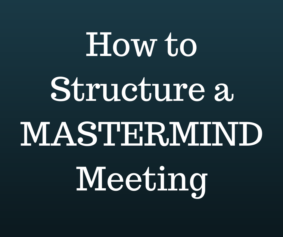 How to Structure a Mastermind Meeting - Growth Everywhere