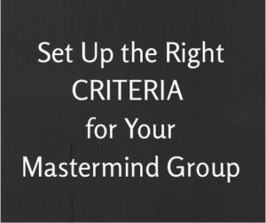 Set up the right criteria for your mastermind group