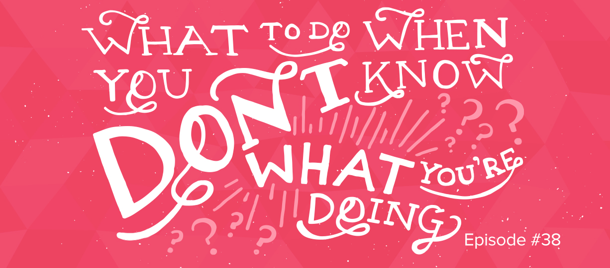 What to do When You Don't Know What You're Doing