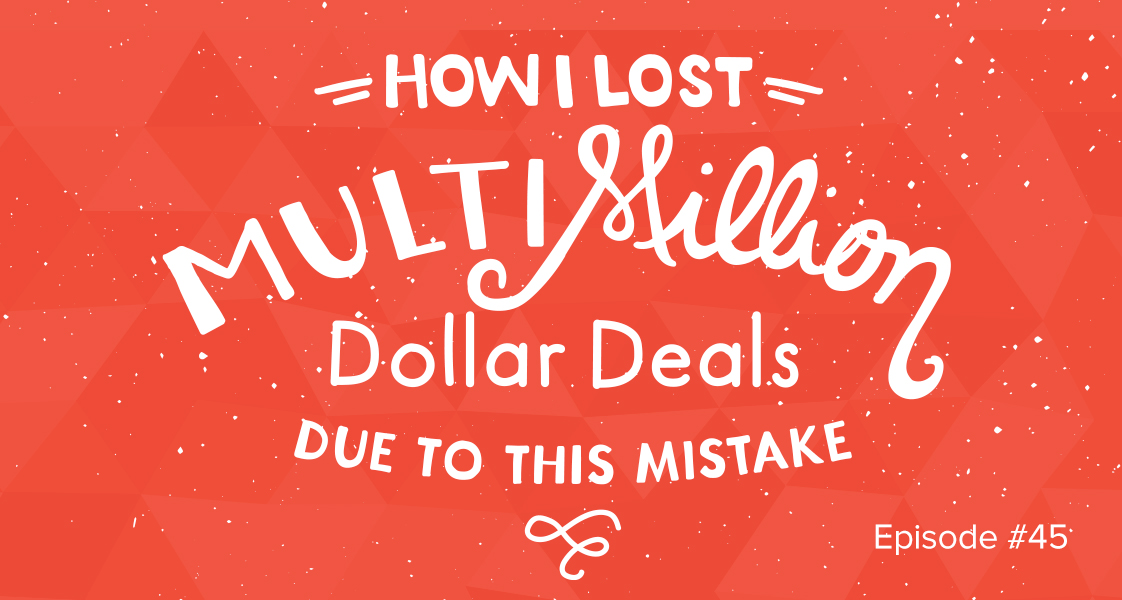 How I Lost Multi-Million Dollar Deals Due to This Mistake