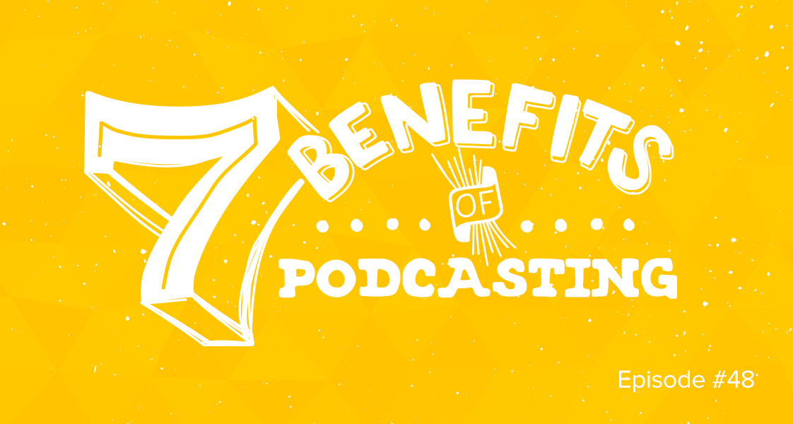 7 benefits of podcasting