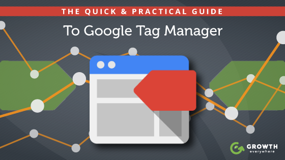 The Quick & Practical Guide To Google Tag Manager