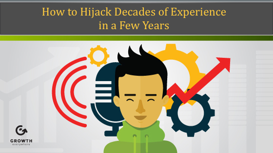 How to Hijack Decades of Experience in a Few Years